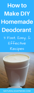 What you put on your skin is absorbed into your bloodstream. DIY Homemade Deodorant is easy to make & better for you. Learn the best deodorant recipes - Learn 3 simple recipes that are a great natural and effective alternative to traditional deodorant. They really work!! @naturalsoapmom.com #diydeodorant #homemadedeodorant #naturaldeodorantthatworks #naturaldeodorantoptions #naturaldeodorantsticks #naturaldeodorant #aluminumfreedeodorant