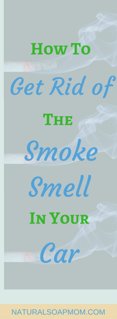Learn how to get the smoke smell out of your car with these all natural and effective tips. Eliminate the cigarette smoke smell for good! @naturalsoapmom.com #smokesmell #getridofsmell #healthyhome #naturalhome #stinkycar #destinkmycar #deodorize